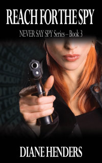 Reach For The Spy - Book 3 of the NEVER SAY SPY Series by Diane Henders