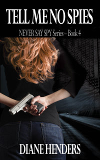 Tell Me No Spies - Book 4 of the NEVER SAY SPY Series by Diane Henders