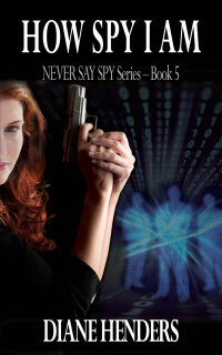 How Spy I Am - Book 5 of the NEVER SAY SPY Series by Diane Henders